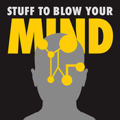 Podcast Stuff To Blow Your Mind