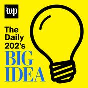 Podcast The Daily 202's Big Idea