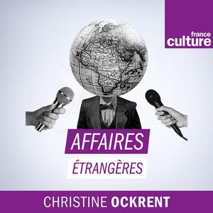 Podcast Affaires étrangères - France Culture