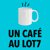 Podcast Un café au Lot7