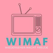 Podcast WIMAF - Wiedersehen macht Freude
