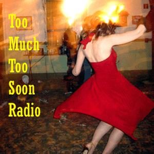 Too Much Too Soon Radio