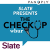 Slate Presents The Checkup from WBUR