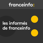 Podcast France Info - Les informés de France Info