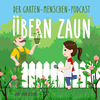 Übern Zaun - Der Garten-Menschen-Podcast