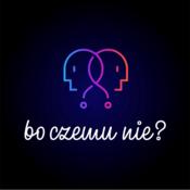 Podcast Bo czemu nie?
