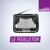 Podcast Feuilleton - France Culture
