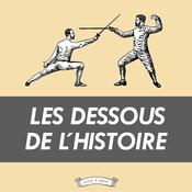 Podcast Les dessous de l'Histoire