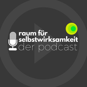 Raum für Selbstwirksamkeit - Der Podcast